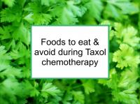 Foods to eat & avoid during Taxol chemotherapy