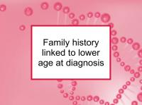 Family history linked to lower age at diagnosis