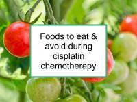 Foods to eat & avoid while on cisplatin