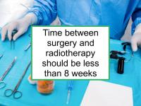 Time between surgery and radiotherapy should be less than 8 weeks