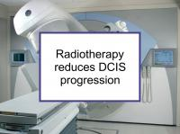 Radiotherapy reduces DCIS progression