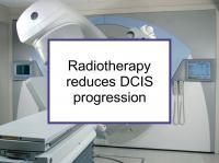 Radiotherapy reduces DCIS progression