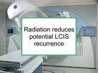 Radiation reduces potential LCIS recurrence