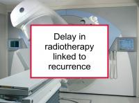 Delay in radiotherapy linked to recurrence