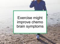 Exercise might improve chemo brain symptoms