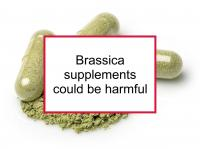 Brassica supplements could be harmful