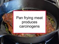 Pan frying meat produces carcinogens