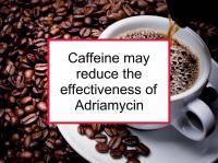 Caffeine may reduce the effectiveness of Adriamycin