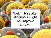 Weight loss after diagnosis might not improve survival