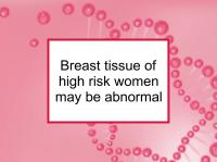 Breast tissue of high risk women may be abnormal