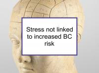 Stress not linked to increased BC risk