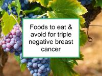 Foods to eat & avoid for triple negative breast cancer
