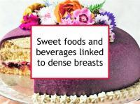 Sweet foods & beverages linked to dense breasts