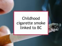 Childhood cigarette smoke linked to BC